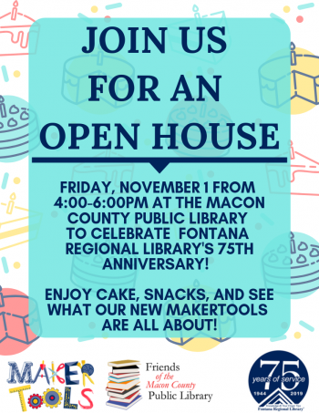 Join us for an Open Houde - Friday November 1 from 4pm to 6pm at Macon County Public Library to celebrate Fontana Regional Library's 75th Anniversary. Enjoy cake, snacks, and see what our new makertools are all about!