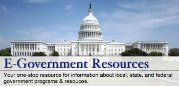 E-government Resources - Your one-stop resource for information about local, state, and federal programs and resources.