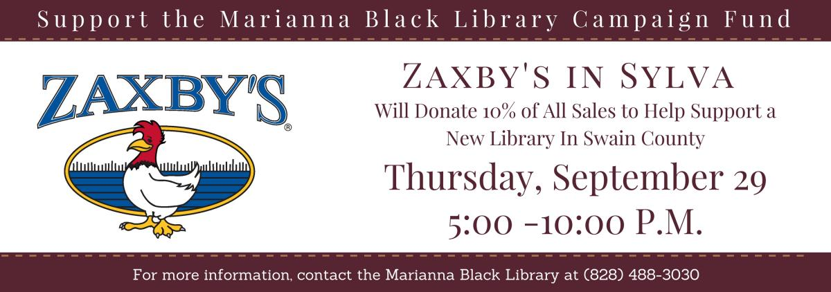 Support the Marianna Black Library Campaign Fund. Zaxby's in Sylva will donate 10% of all sales to help support a New Library in Swain County Thursday, September 28 5pm-10pm